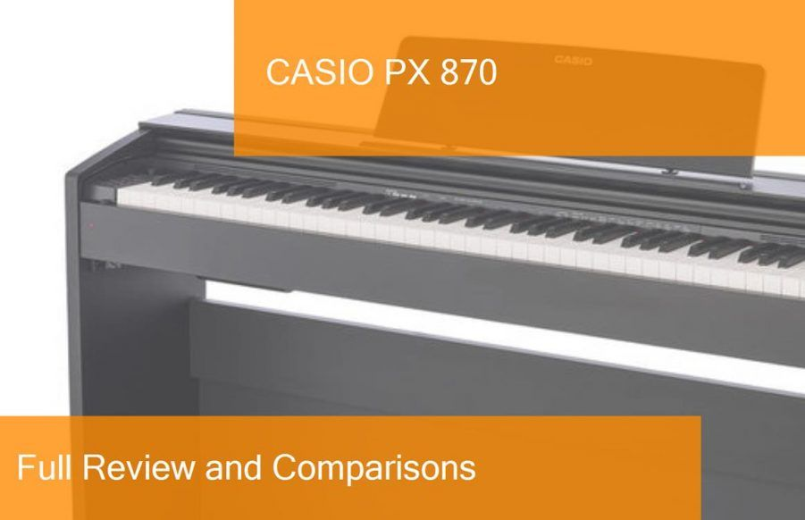 Digital Piano Casio Px 870 Full Review Is It A Good Choice
