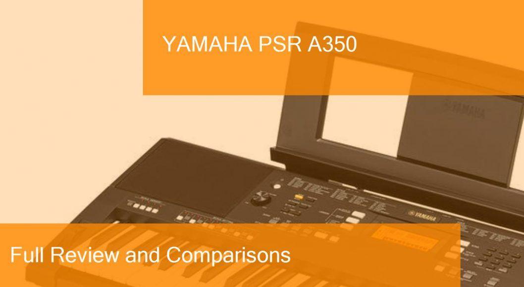Digital Piano Yamaha PSR A350 Full Review  Is it a good choice?