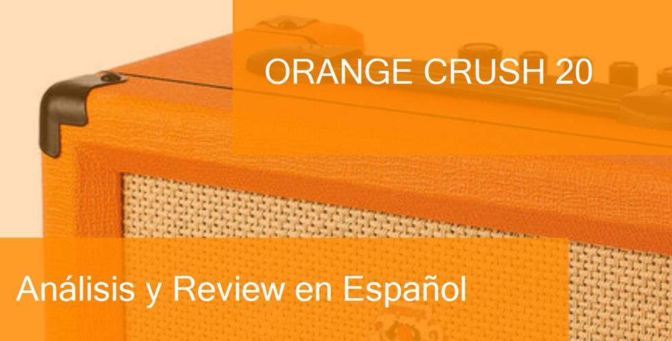 Review y Opinión del Orange Crush 20 y Dónde Comprarlo