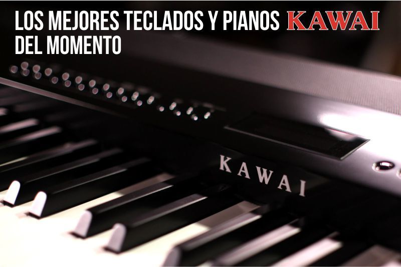 Los mejores teclados y pianos Kawai del momento